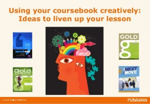 Using your coursebook creatively Ideas to liven up your lesson